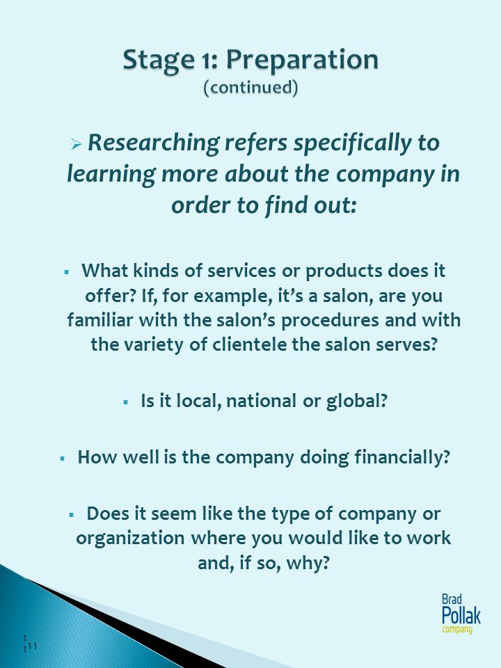 Researching refers specifically to learning more about the company in order to find out: What kinds of services or products does it offer? If, for exa