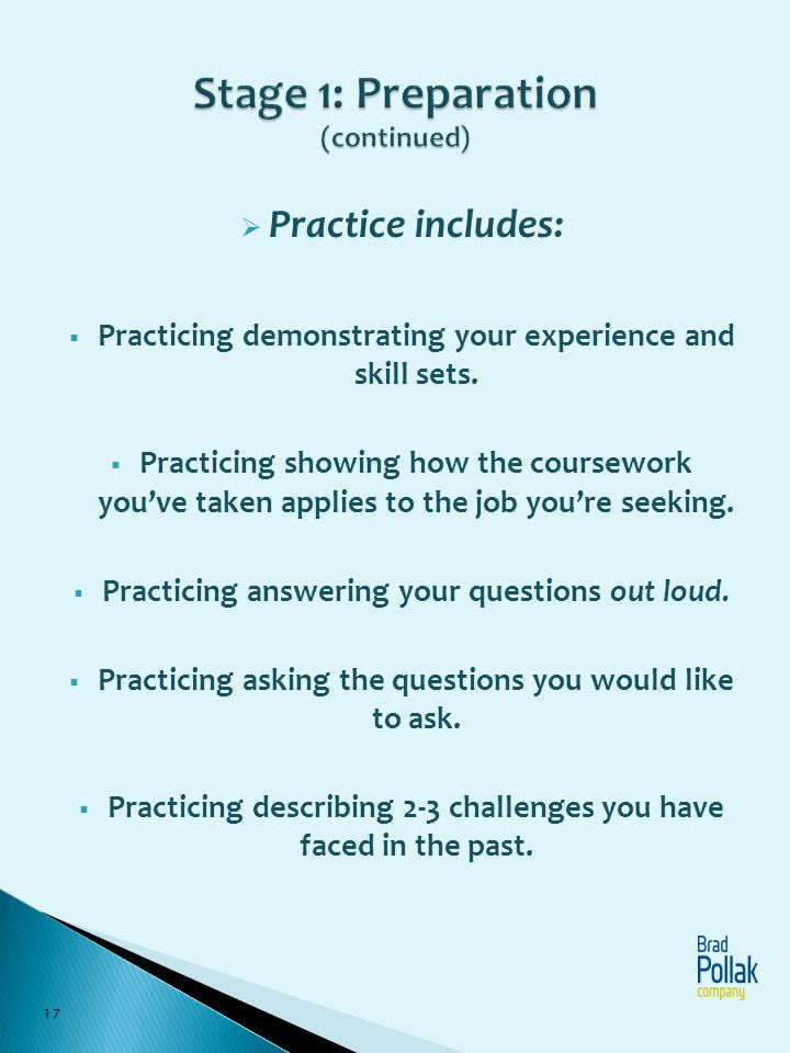 Practice includes: Practicing demonstrating your experience and skill sets. Practicing showing how the coursework youve taken applies to the job youre