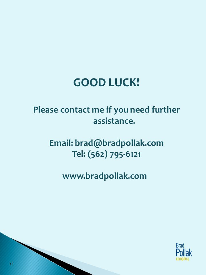 GOOD LUCK! Please contact me if you need further assistance. Email: brad@bradpollak.com Tel: (562) 795-6121 www.bradpollak.com 32