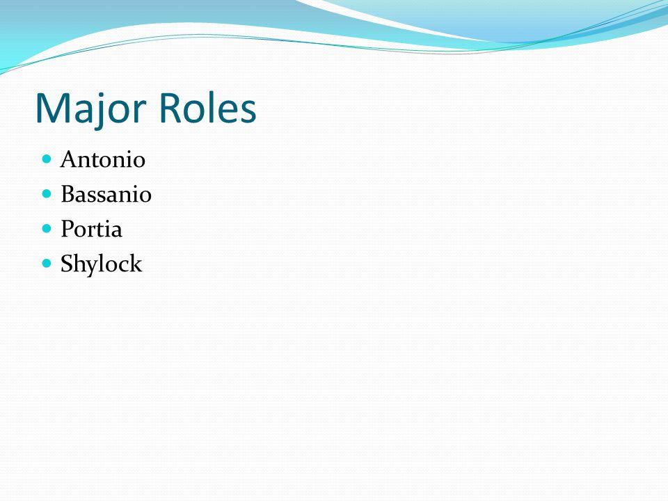 Major Roles Antonio Bassanio Portia Shylock