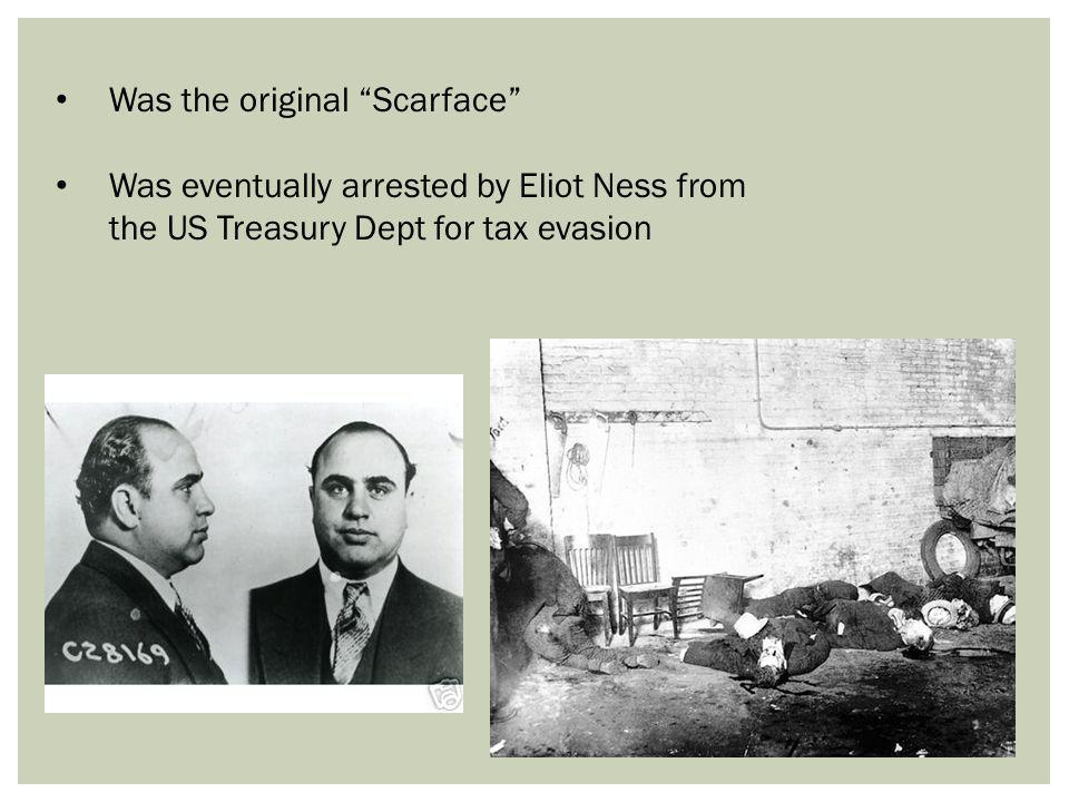 Was the original Scarface Was eventually arrested by Eliot Ness from the US Treasury Dept for tax evasion