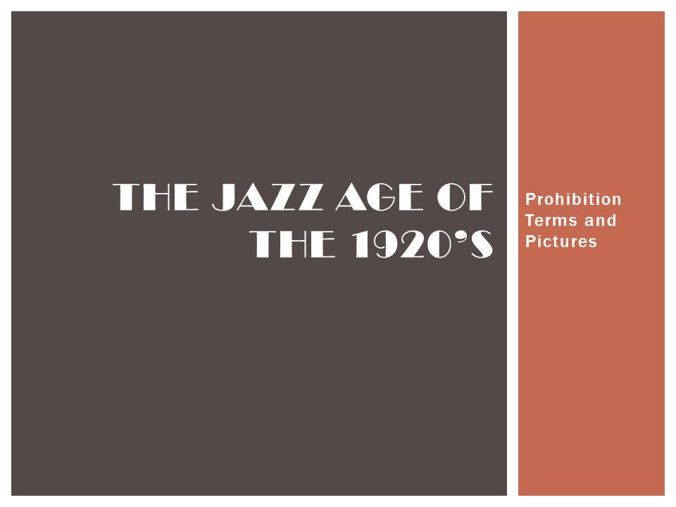 Prohibition Terms and Pictures THE JAZZ AGE OF THE 1920S