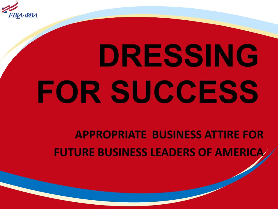 DRESSING FOR SUCCESS APPROPRIATE BUSINESS ATTIRE FOR FUTURE BUSINESS LEADERS OF AMERICA
