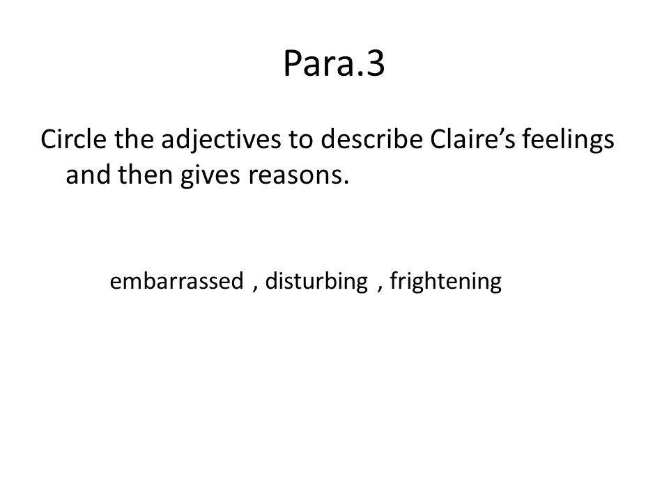 Para.3 Circle the adjectives to describe Claires feelings and then gives reasons.