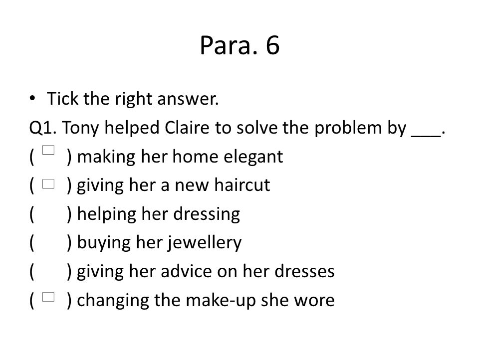 Para. 6 Tick the right answer. Q1. Tony helped Claire to solve the problem by ___.
