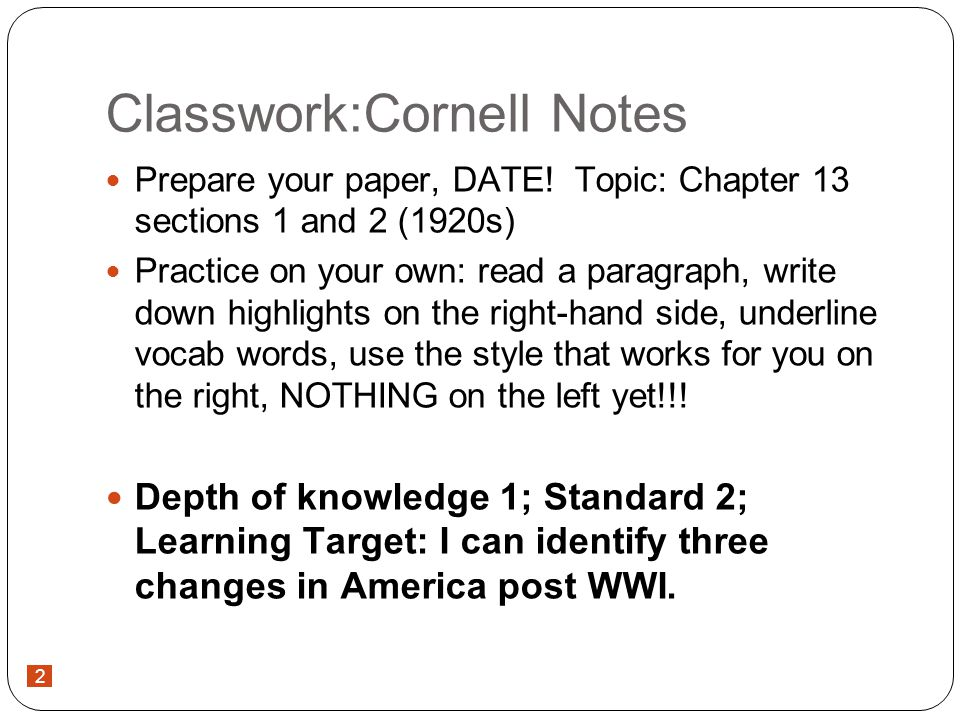2 Classwork:Cornell Notes Prepare your paper, DATE.
