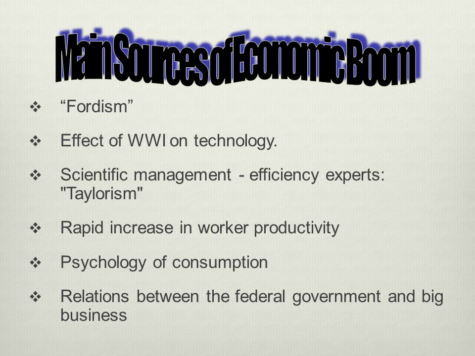 Fordism Effect of WWI on technology.