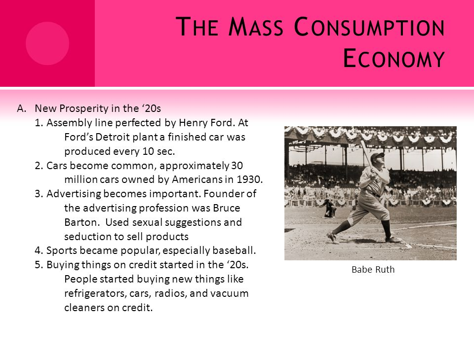 T HE M ASS C ONSUMPTION E CONOMY A.New Prosperity in the 20s 1.