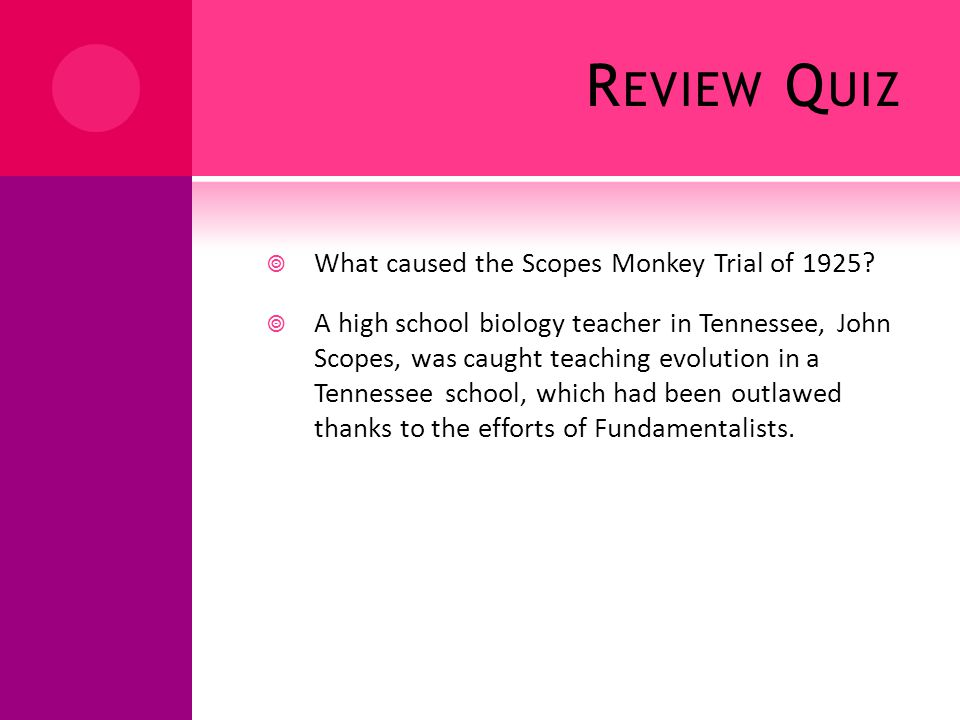 R EVIEW Q UIZ What caused the Scopes Monkey Trial of 1925.