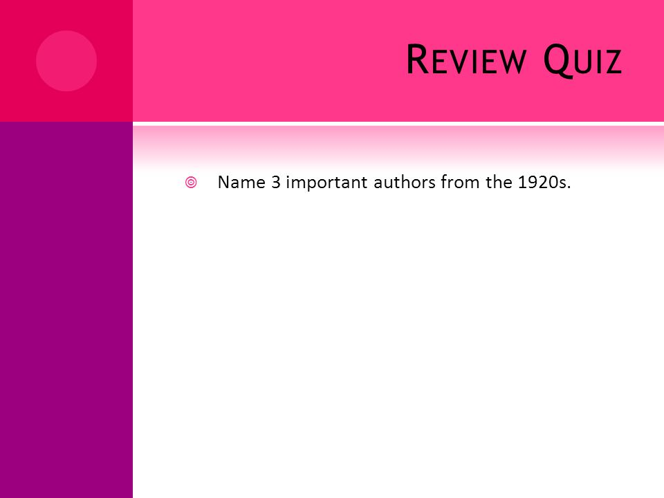 R EVIEW Q UIZ Name 3 important authors from the 1920s.