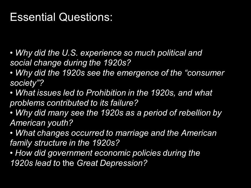 Essential Questions: Why did the U.S. experience so much political and social change during the 1920s? Why did the 1920s see the emergence of the cons