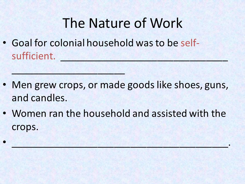 Goal for colonial household was to be self- sufficient.