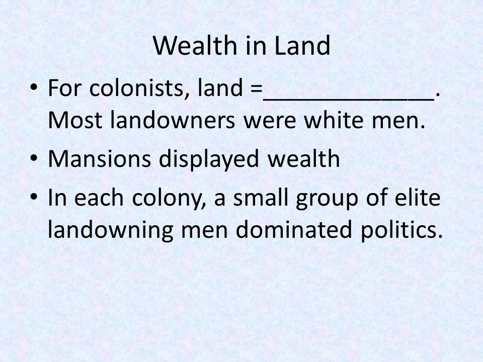 Wealth in Land For colonists, land =_____________.