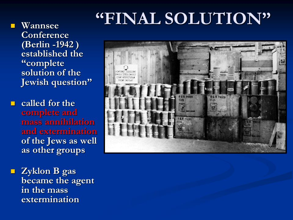 FINAL SOLUTION FINAL SOLUTION Wannsee Conference (Berlin -1942 ) established the complete solution of the Jewish question Wannsee Conference (Berlin -