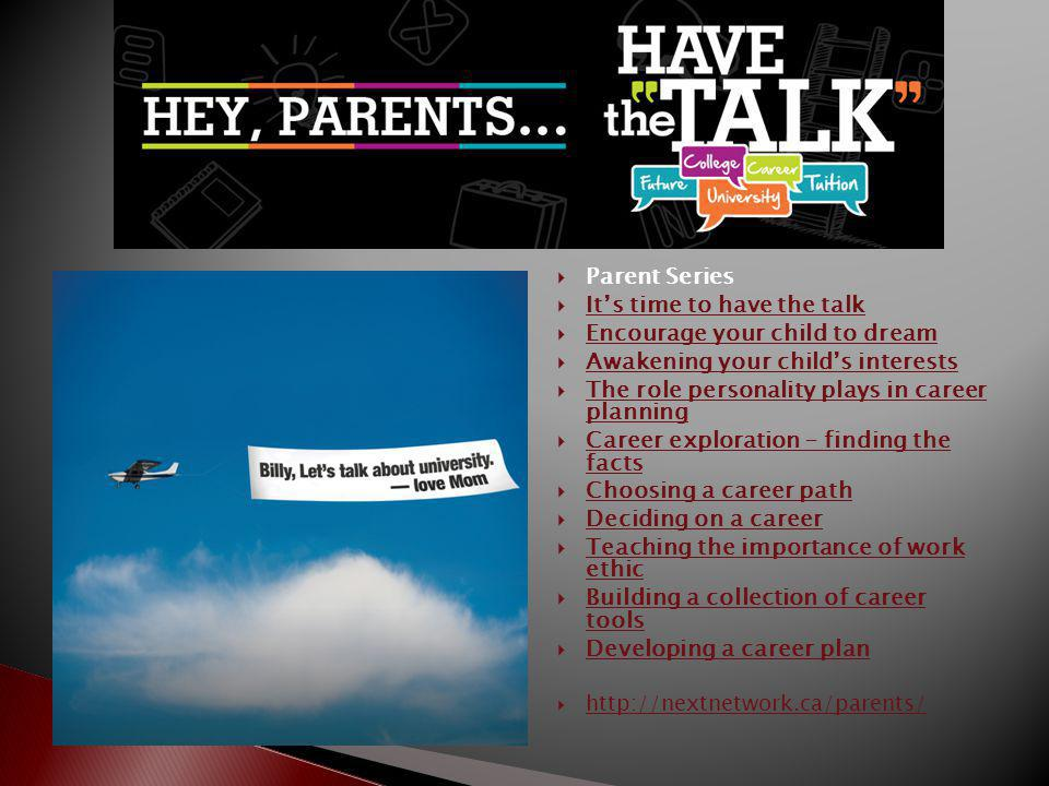 Parent Series Its time to have the talk Encourage your child to dream Awakening your childs interests The role personality plays in career planning Th