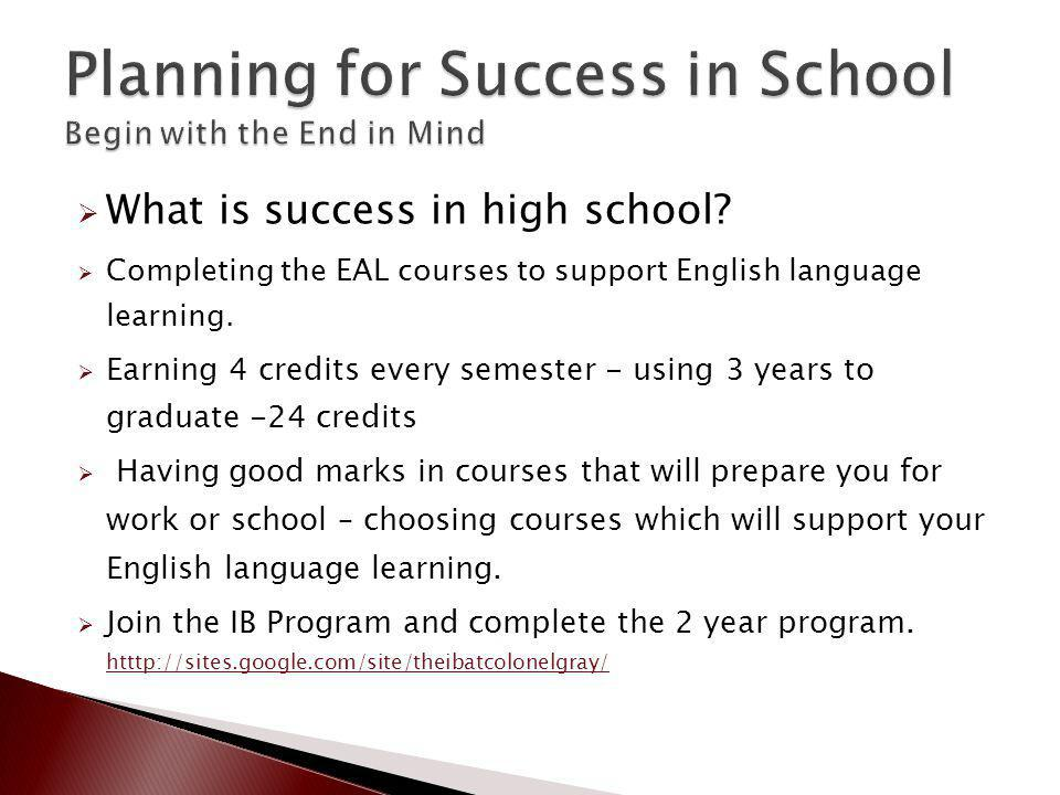 What is success in high school. Completing the EAL courses to support English language learning.