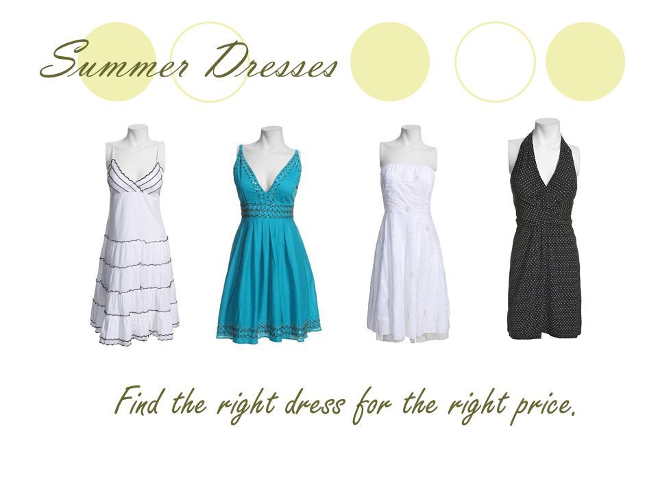 Summer Dresses F ind the right dress for the right price.
