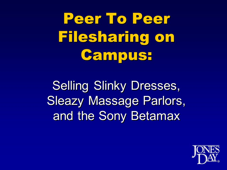 Peer To Peer Filesharing on Campus: Selling Slinky Dresses, Sleazy Massage Parlors, and the Sony Betamax