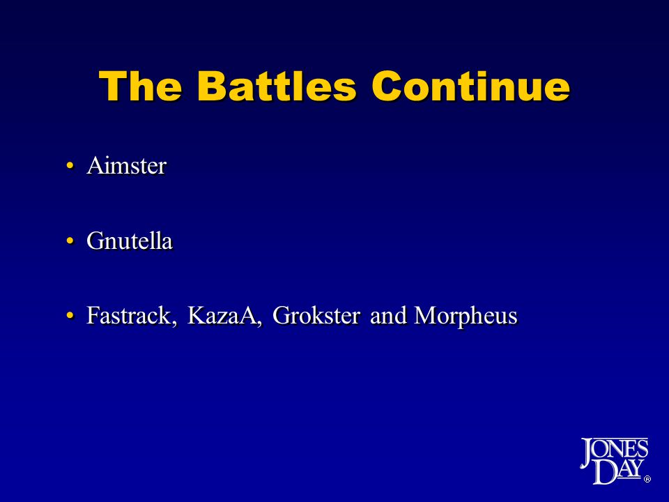 The Battles Continue Aimster Gnutella Fastrack, KazaA, Grokster and Morpheus Aimster Gnutella Fastrack, KazaA, Grokster and Morpheus