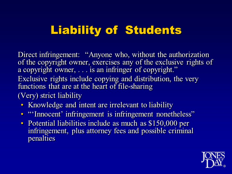 Liability of Students Direct infringement: Anyone who, without the authorization of the copyright owner, exercises any of the exclusive rights of a copyright owner,...