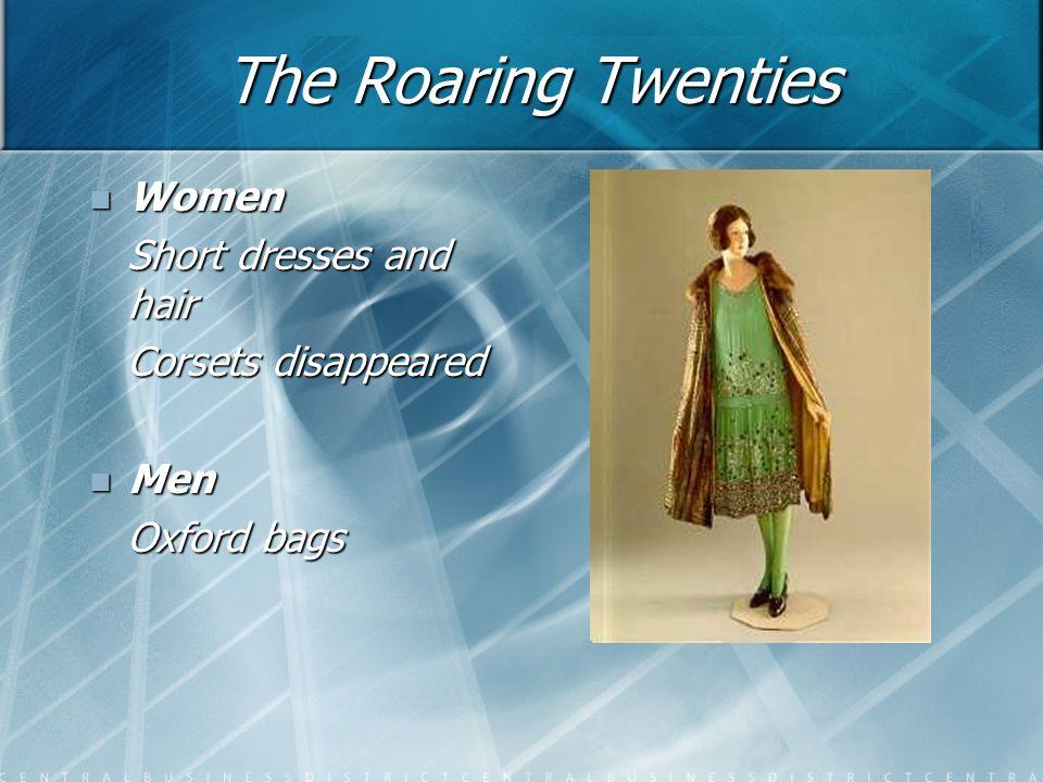 The Roaring Twenties Women Women Short dresses and hair Short dresses and hair Corsets disappeared Corsets disappeared Men Men Oxford bags Oxford bags