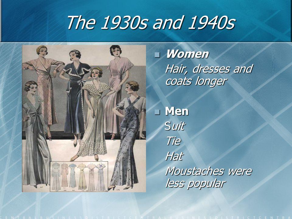 The 1930s and 1940s Women Hair, dresses and coats longer Men Suit Tie Hat Moustaches were less popular