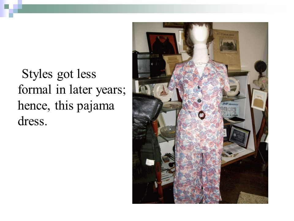 Styles got less formal in later years; hence, this pajama dress.