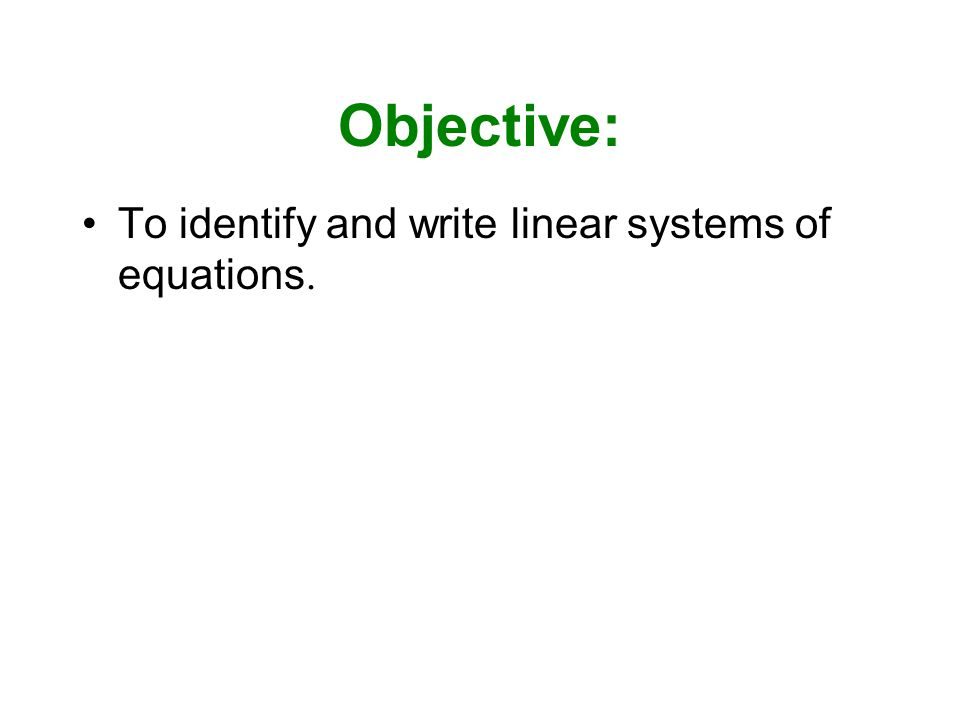Objective: To identify and write linear systems of equations.