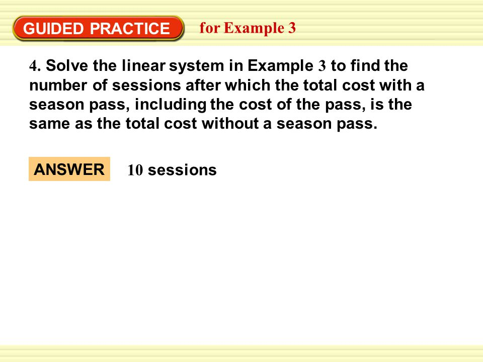 GUIDED PRACTICE for Example 3 4. Solve the linear system in Example 3 to find the number of sessions after which the total cost with a season pass, in