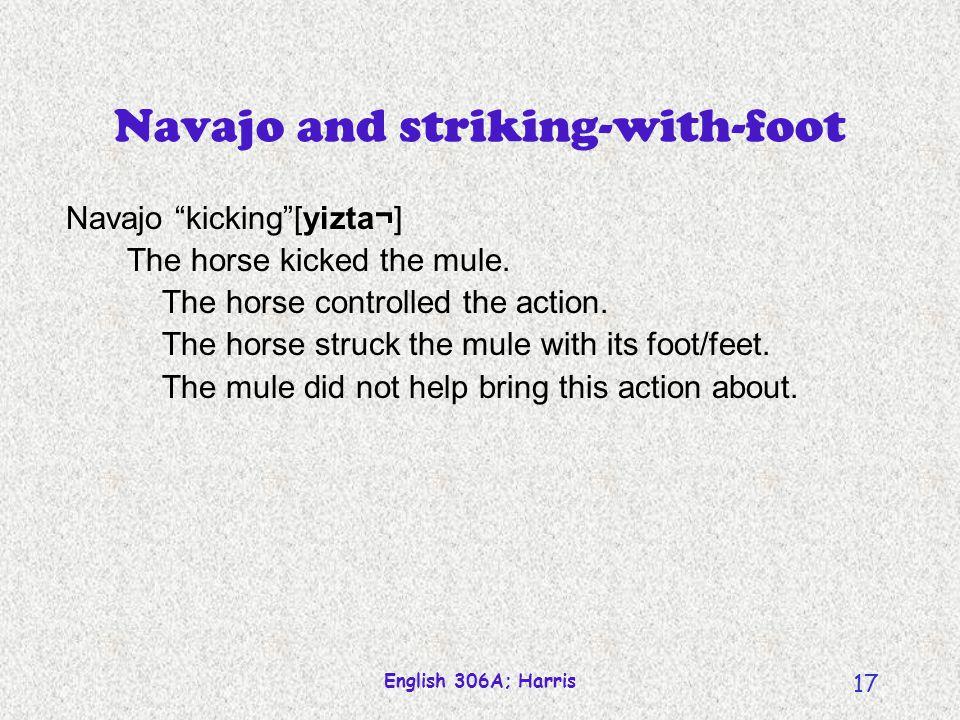 English 306A; Harris 17 Navajo and striking-with-foot Navajo kicking[yizta¬] The horse kicked the mule.