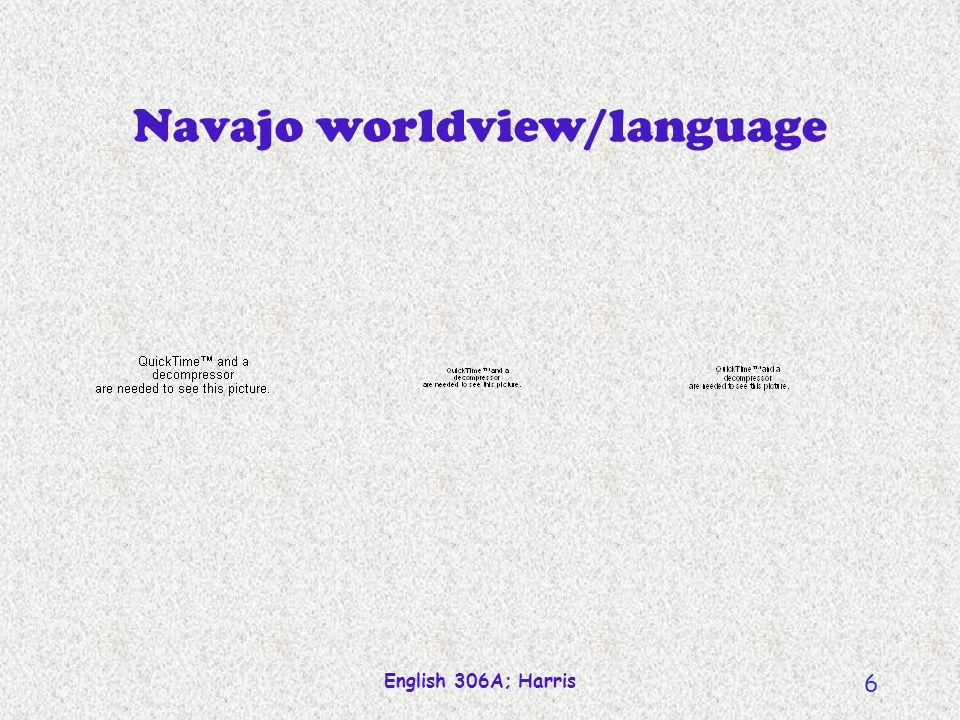 English 306A; Harris 6 Navajo worldview/language