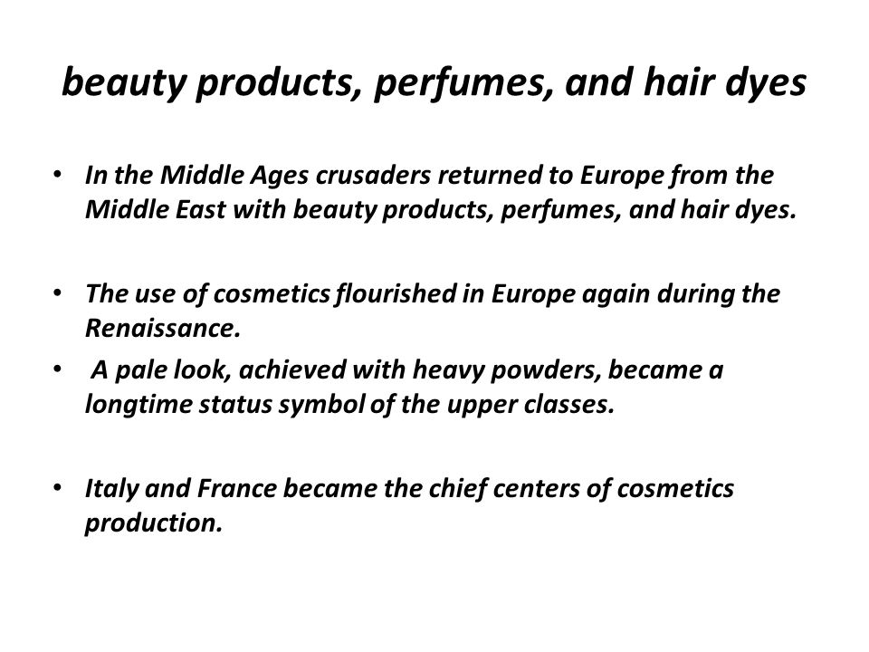 beauty products, perfumes, and hair dyes In the Middle Ages crusaders returned to Europe from the Middle East with beauty products, perfumes, and hair dyes.
