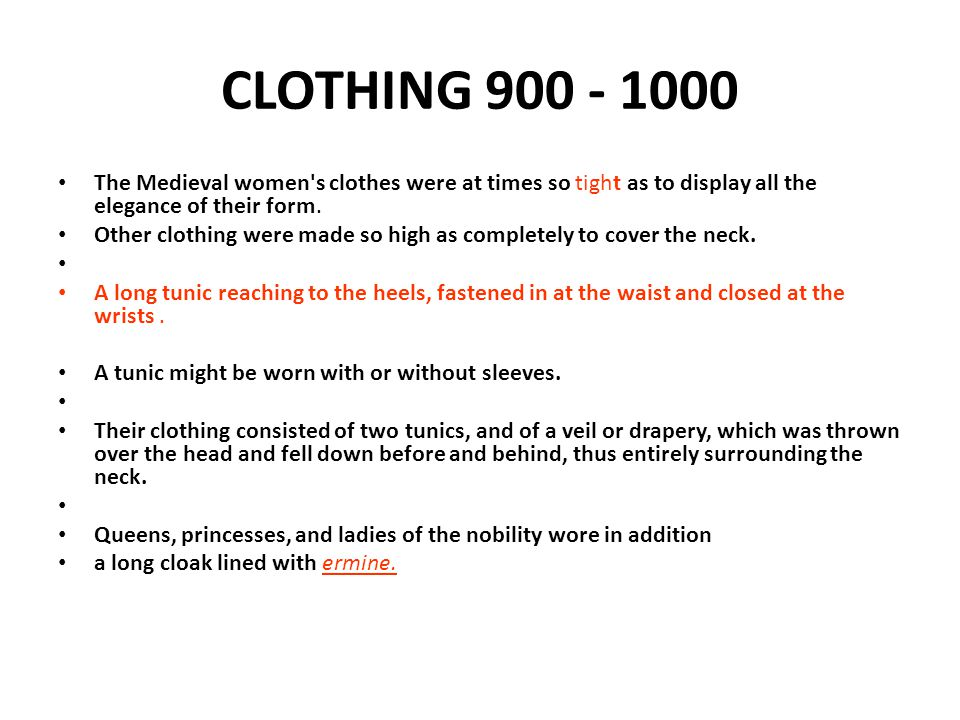 CLOTHING 900 - 1000 The Medieval women's clothes were at times so tight as to display all the elegance of their form. Other clothing were made so high
