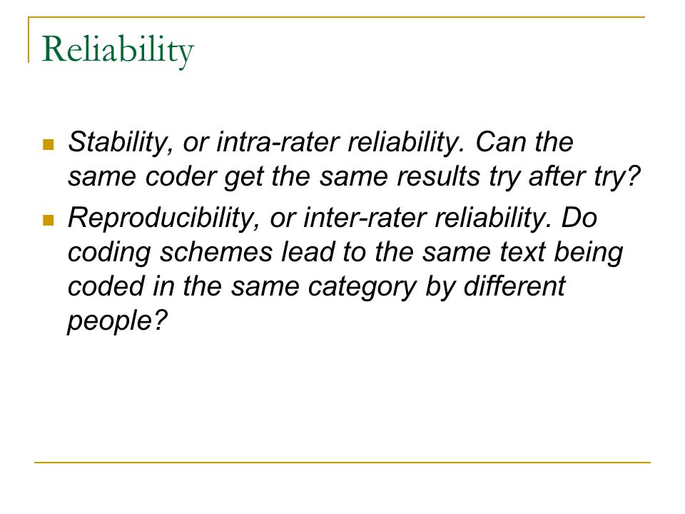 Reliability Stability, or intra-rater reliability.