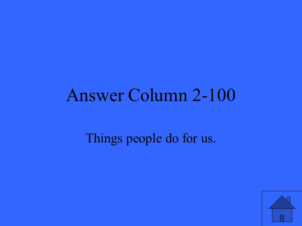 Answer Column 2-100 Things people do for us.