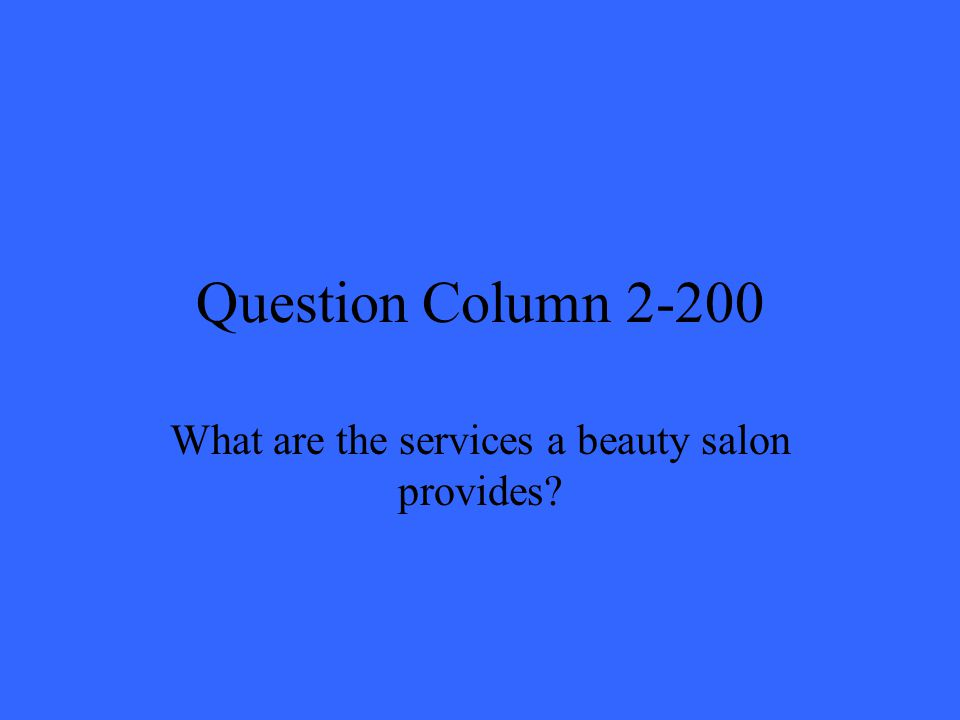 Question Column 2-200 What are the services a beauty salon provides?