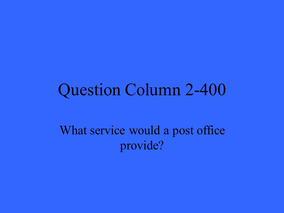 Question Column 2-400 What service would a post office provide?