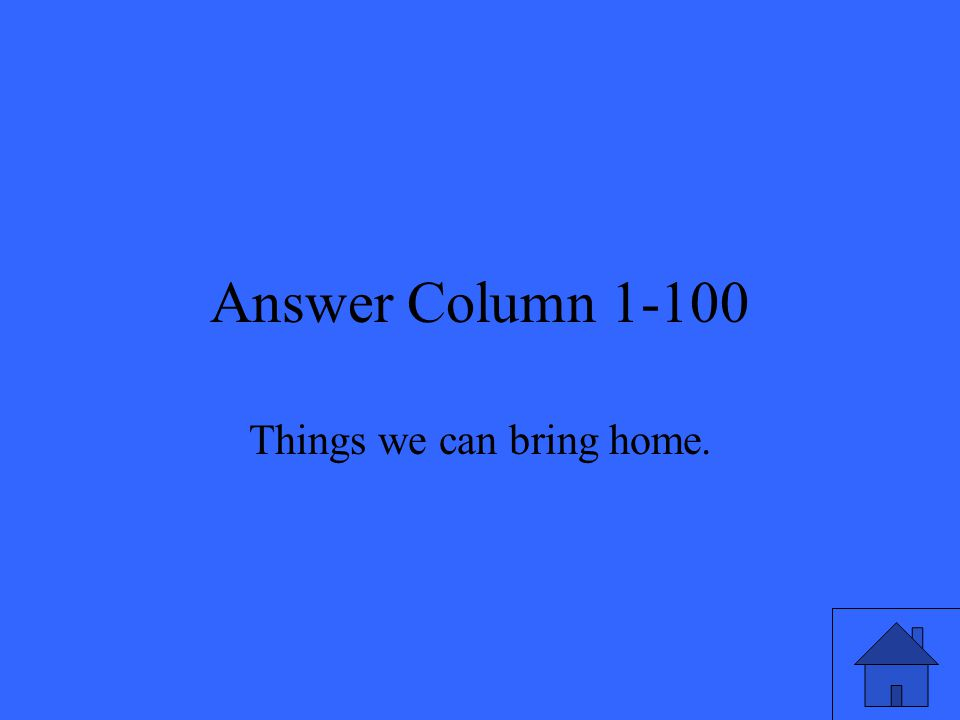Answer Column 1-100 Things we can bring home.