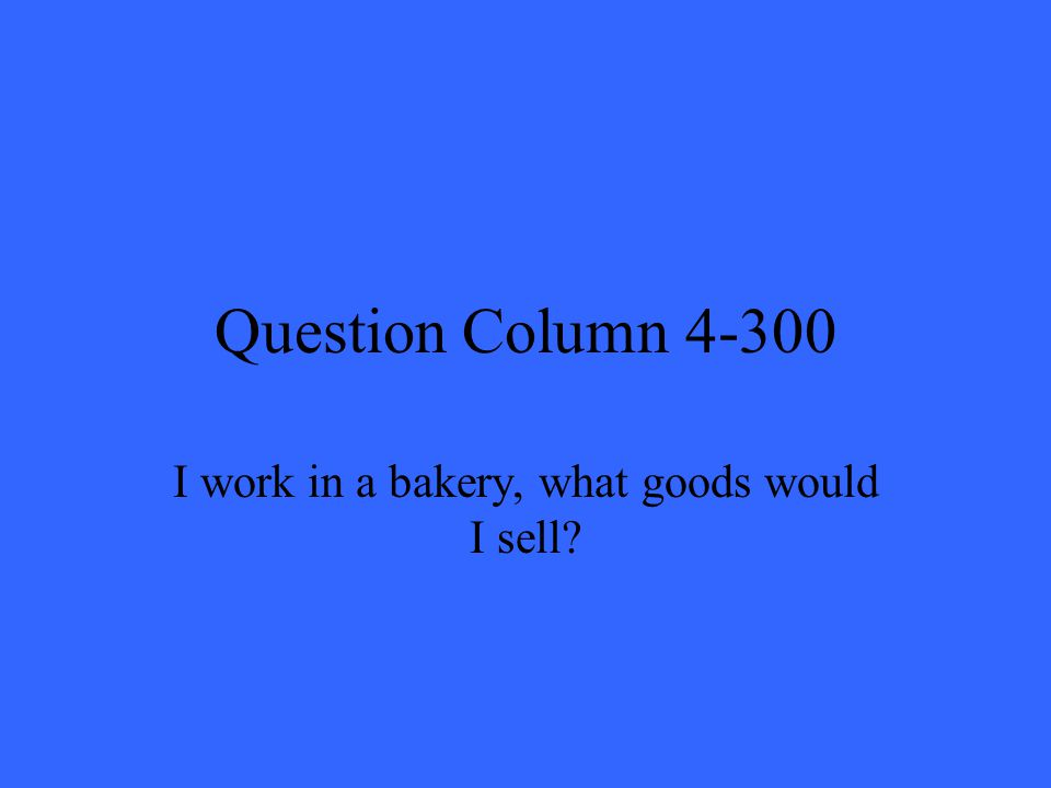 Question Column 4-300 I work in a bakery, what goods would I sell?