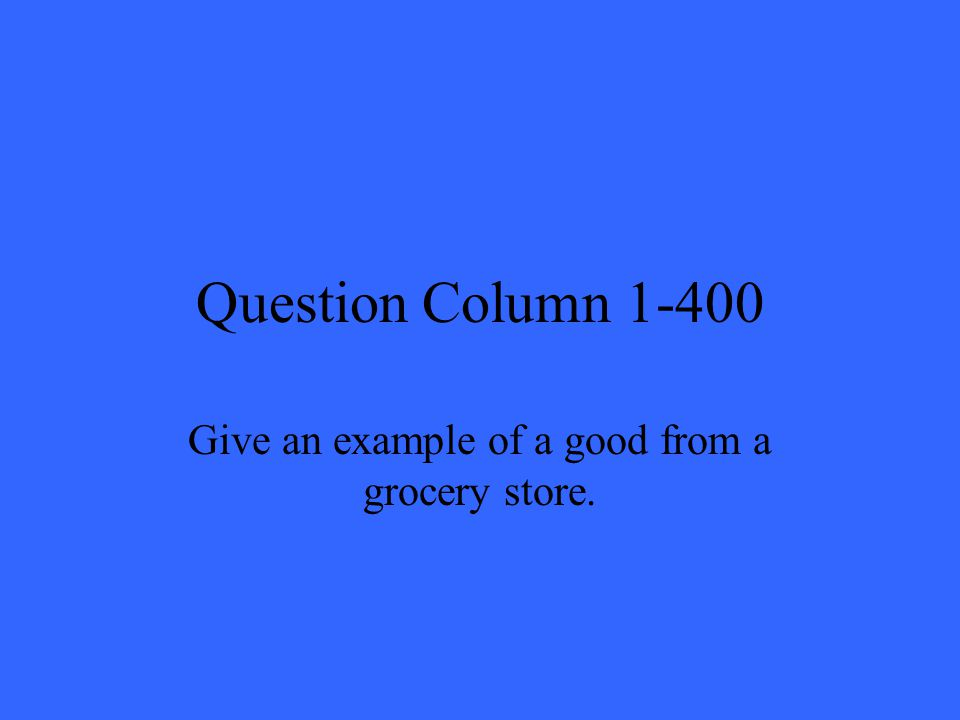 Question Column 1-400 Give an example of a good from a grocery store.
