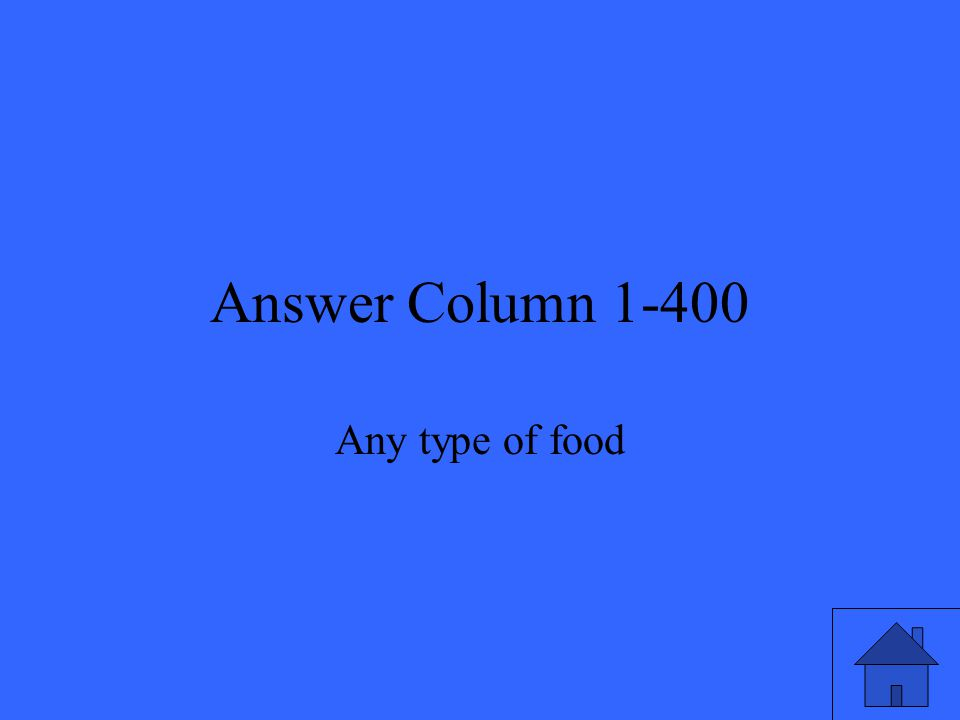 Answer Column 1-400 Any type of food