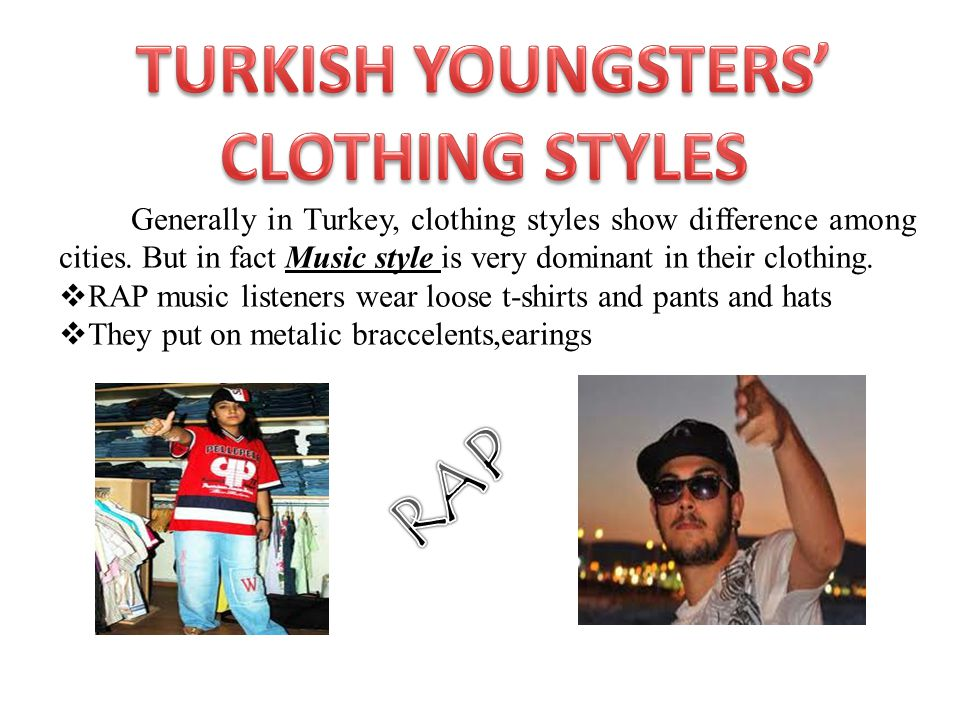Generally in Turkey, clothing styles show difference among cities.