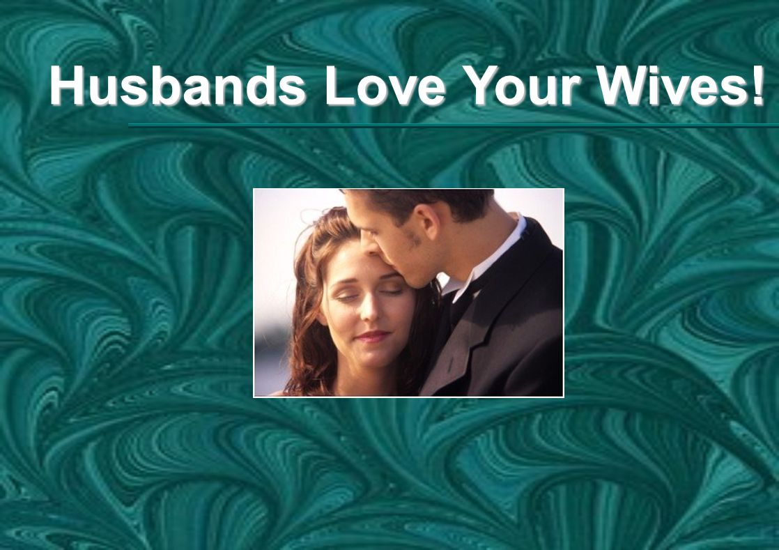 Husbands Love Your Wives!
