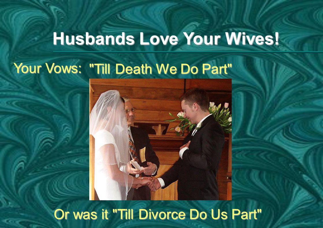 Your Vows: Till Death We Do Part Or was it Till Divorce Do Us Part