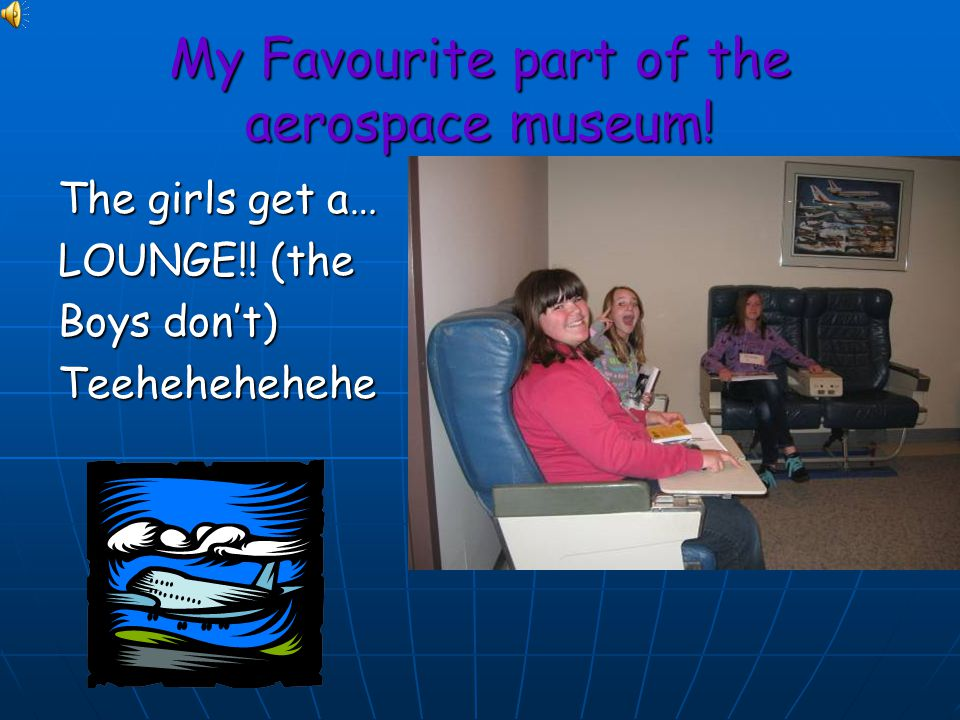 My Favourite part of the aerospace museum! The girls get a… LOUNGE!! (the Boys dont) Teehehehehehe