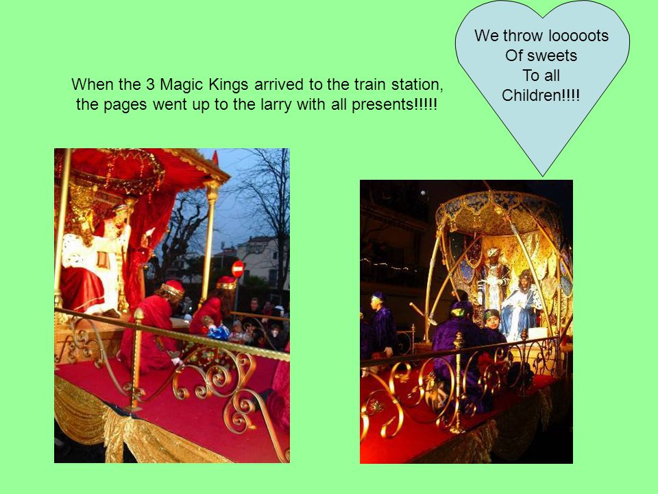 When the 3 Magic Kings arrived to the train station, the pages went up to the larry with all presents!!!!.