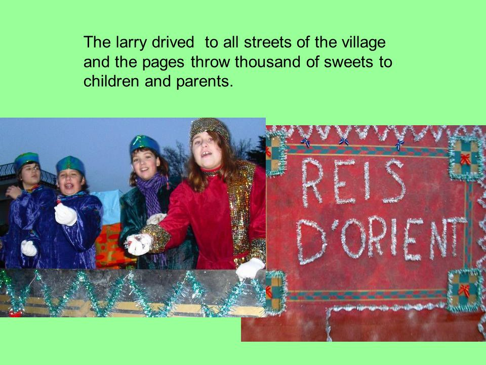 The larry drived to all streets of the village and the pages throw thousand of sweets to children and parents.