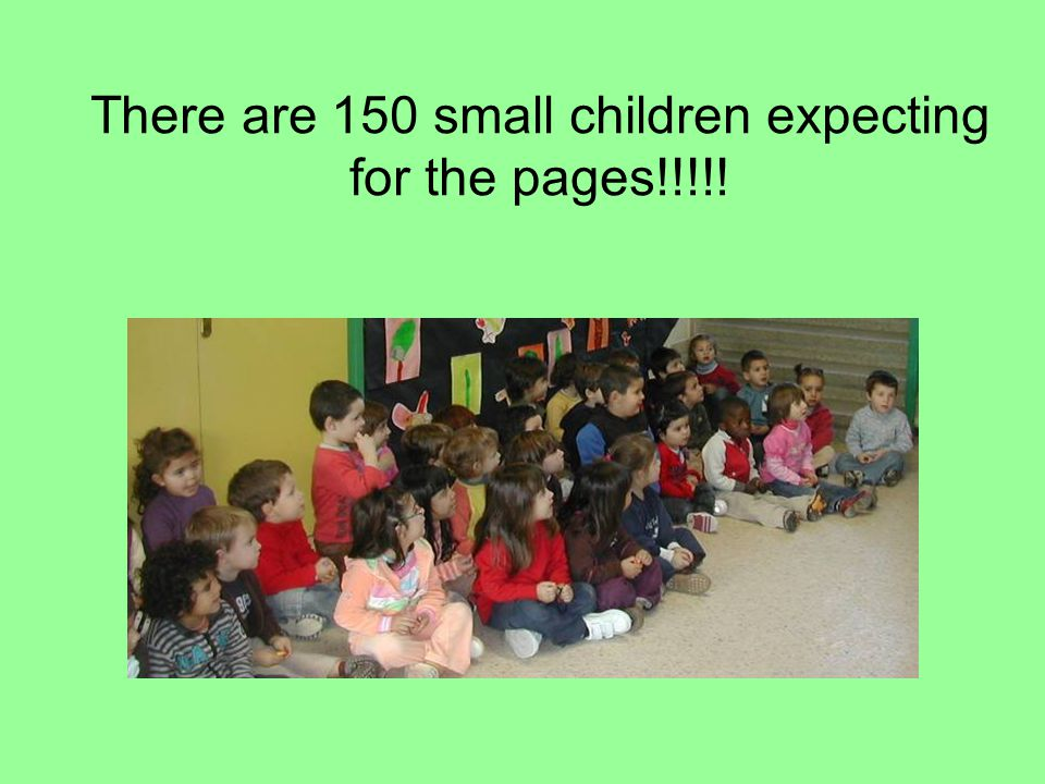 There are 150 small children expecting for the pages!!!!!