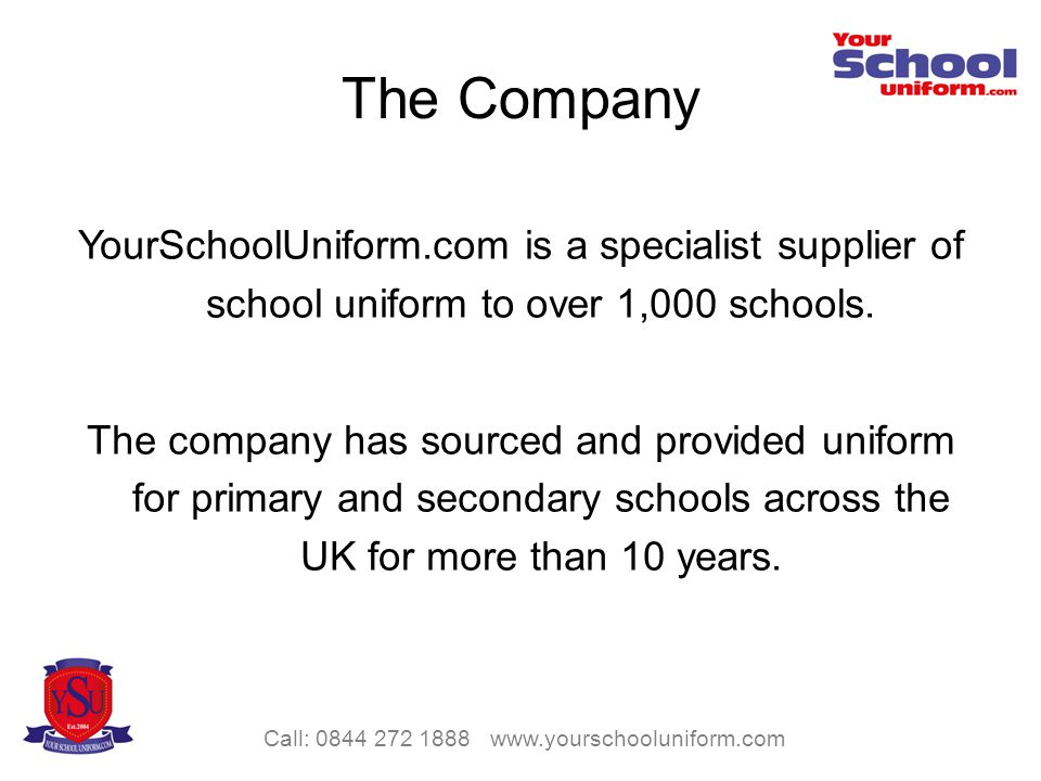 YourSchoolUniform.com is a specialist supplier of school uniform to over 1,000 schools. The company has sourced and provided uniform for primary and s