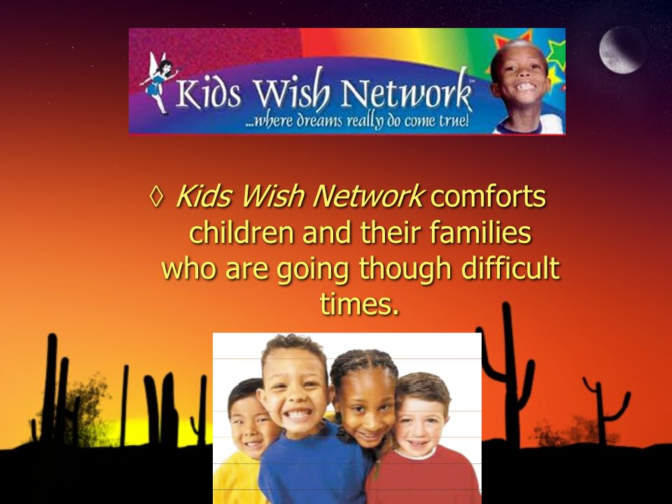 Kids Wish Network comforts children and their families who are going though difficult times.